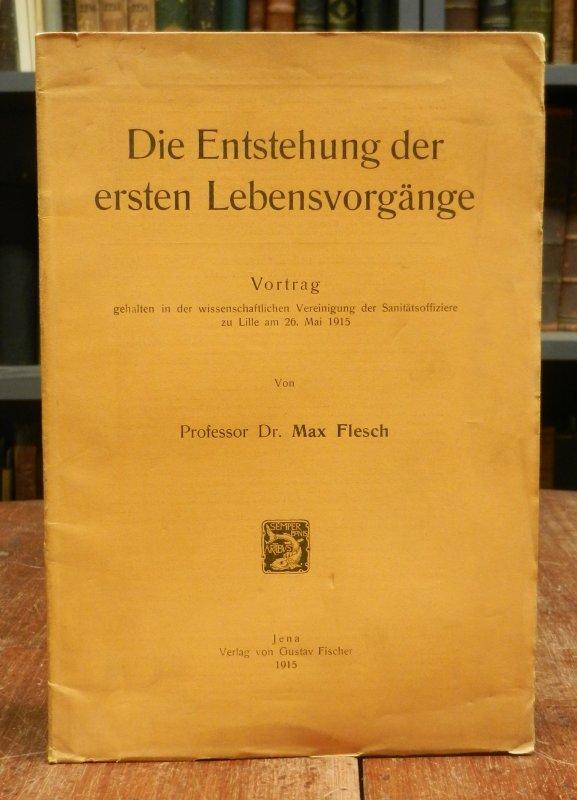 Flesch, Max: Die Entstehung der ersten Lebensvorgänge. Vortrag, gehalten in der wissenschaftlichen Vereinigung der Sanitätsoffiziere zu Lille am 26. Mai 1915.