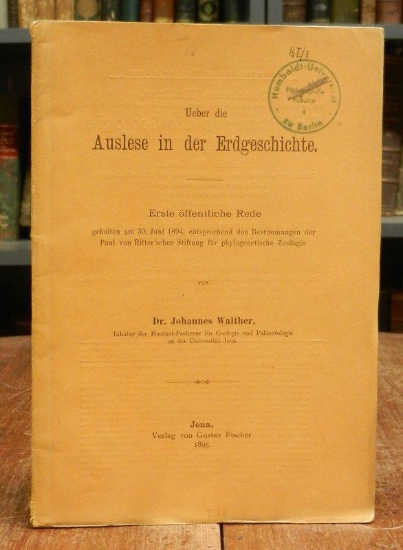 Walther, Johannes: Ueber die Auslese in der Erdgeschichte. Erste öffentliche Rede gehalten am 30. Juni 1894, entsprechend den Bestimmungen der Paul von Ritter'schen Stiftung für phylogenetische Zoologie.