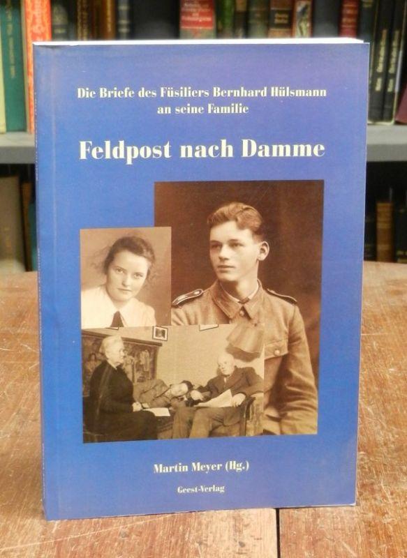 Hülsmann, Bernhard: Feldpost nach Damme. Die Briefe des Füsiliers Bernhard Hülsmann an seine Familie. Hg. von Martin Meyer.