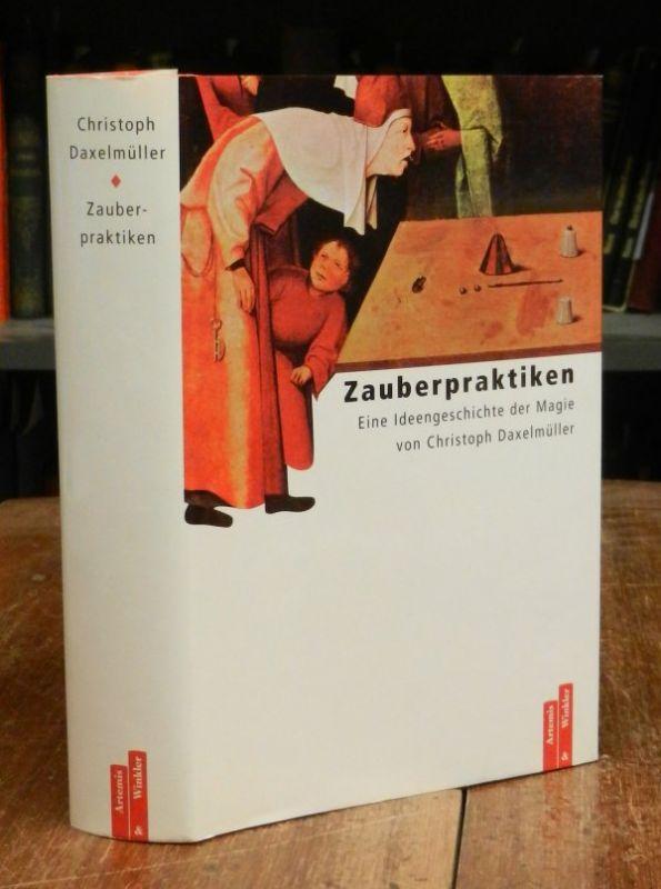 Daxelmüller, Christoph: Zauberpraktiken. Eine Ideengeschichte der Magie. Mit Abbildungen.
