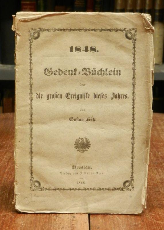 """Fritz, Gustav: 1848. Gedenk-Büchlein an die großen Ereignisse dieses Jahres. Deckeltitel abweichend: """"über die großen Ereignisse dieses Jahres"""" und dort mit dem Jahr 1848 als Jahr des Drucks."""