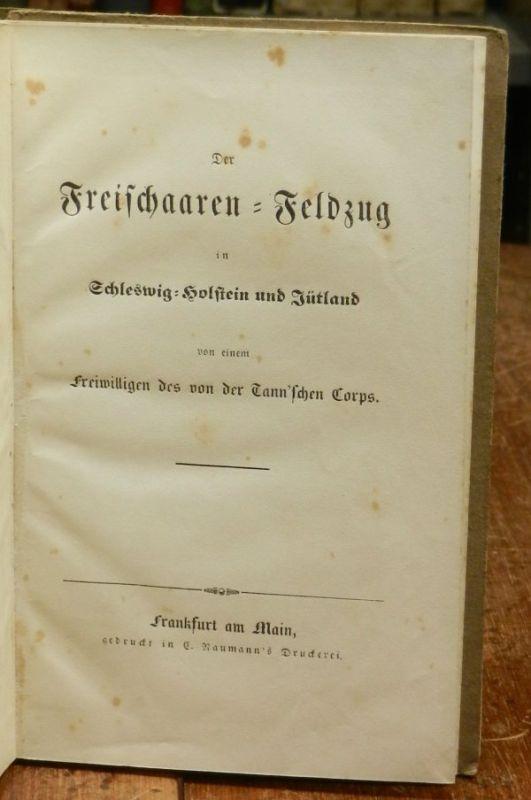 Anonym (d.i. Wilhelm Roller): Der Freischaaren-Feldzug in Schleswig-Holstein und Jütland von einem Freiwilligen des von der Tann'schen Corps.