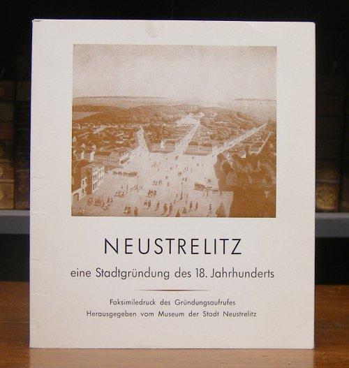 Neustrelitz eine Stadtgründung des 18. Jahrhunderts. Faksimiledruck des Gründungsaufrufes. Hg. vom Museum der Stadt Neustrelitz.