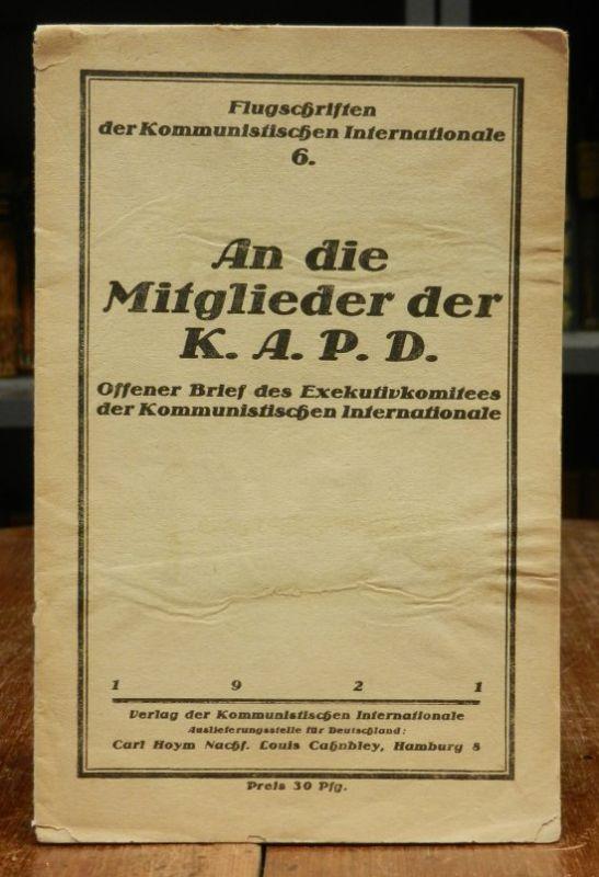 Kommunistische Internationale: An die Mitglieder der K.A.P.D. Offener Brief des Exekutivkomitees der Kommunistischen Internationale.