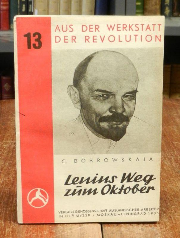 Lenin, Wladimir Iljitisch - Bobrowskaja, C.: Lenins Weg zum Oktober. Kurze biographische Skizze. Das Leben W. I. Lenins bis zur Oktoberrevolution.