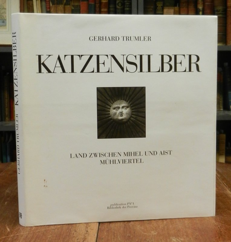 Trumler, Gerhard: Katzensilber. Land zwischen Mihel und Aist, Mühlviertel. Photographie: Gerhard Trumler; Text: Adalbert Stifter.