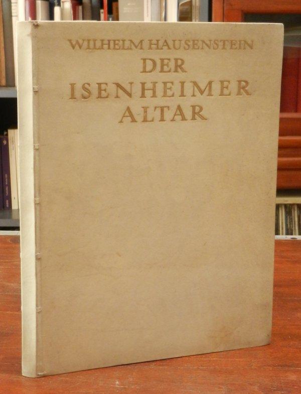 Grünewald, Matthias - Hausenstein, Wilhelm: Der Isenheimer Altar des Matthias Grünewald.