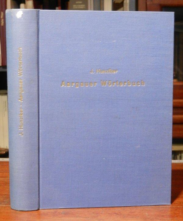 Hunziker, J.: Aargauer Wörterbuch in der Lautform der Leerauer Mundart. Im Auftrage der Kantonalkonferenz verfaßt. Faksimile-Neudruck der Ausgabe Aarrau: Sauerländer 1877.