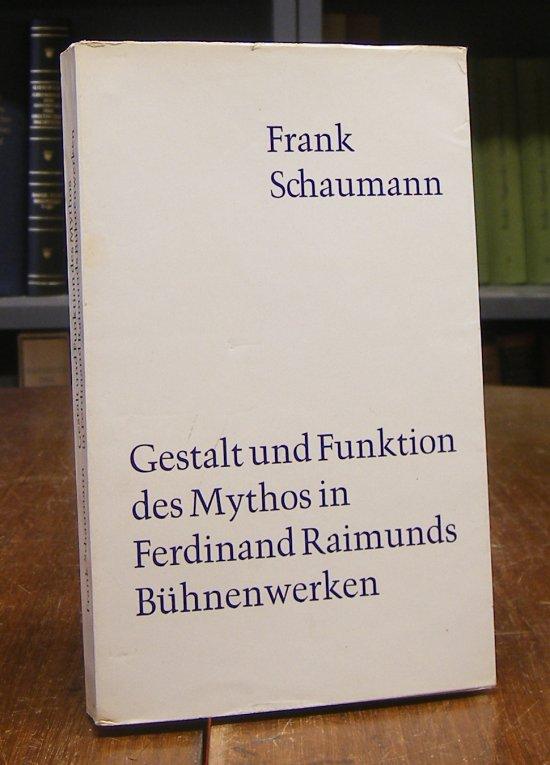 Raimund, Ferdinand - Frank Schaumann: Gestalt und Funktion des Mythos in Ferdinand Raimunds Bühnenwerken.