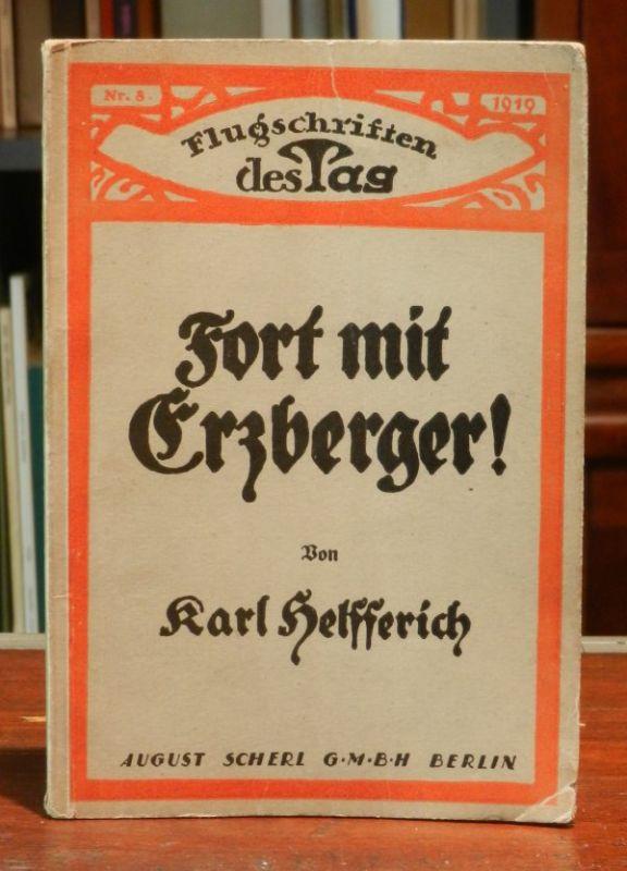 Helfferich, Karl: Fort mit Erzberger! 13. bis 25. Tausend.
