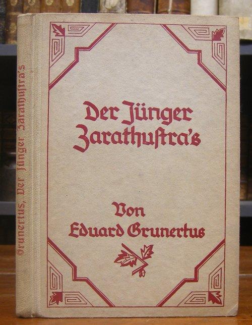 Grunertus, Eduard: Die Jünger Zarathustra's. Ein Buch für höhere Menschen. Mit Zeichnungen vom Verfasser.