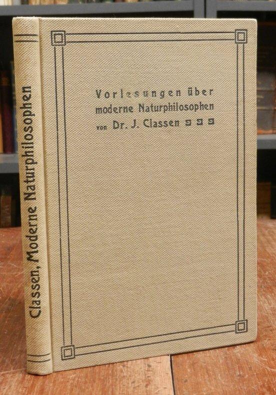 Classen, J. (d.i. Johannes): Vorlesungen über moderne Naturphilosophen (Du Bois-Reymond, F.A. Lange, Haeckel, Ostwald, Mach, Helmholtz, Boltzmann, Poincare und Kant).
