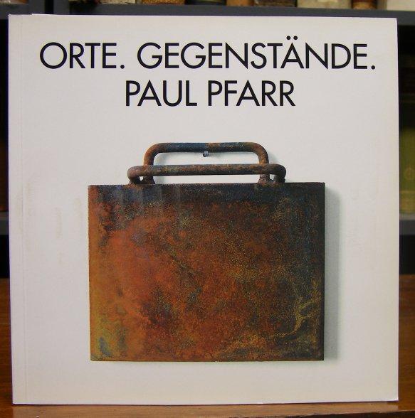 Pfarr, Paul: Orte. Gegenstände. Installationen. Text: Walter Aue. Katalog zur gleichnamigen Ausstellung im Kunstamt Charlottenburg 1994.