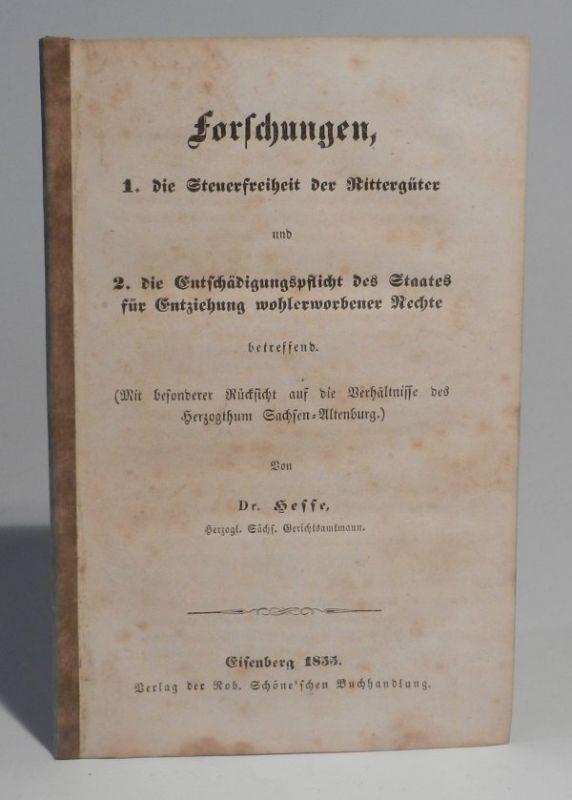 Hesse, Christian A.: Forschungen, 1. die Steuerfreiheit der Rittergüter und 2. die Entschädigungspflicht des Staates für Entziehung wohlerworbener Rechte betreffend. (Mit besonderer Rücksicht auf die Verhältnisse des Herzogthum Sachsen-Altenburg).