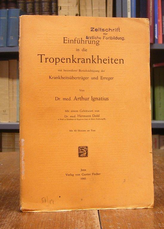 Ignatius, Arthur: Einführung in die Tropenkrankheiten mit besonderer Berücksichtigung der Krankheitsüberträger und Erreger. Mit einem Geleitwort von Hermann Dold. Mit 82 Skizzen im Text.