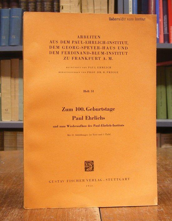 Prigge, Richard (Hg.): Zum 100. Geburtstage Paul Ehrlichs und zum Wiederaufbau des Paul-Ehrlich-Instituts. Mit 35 Abbildungen im Text und 1 Tafeln.