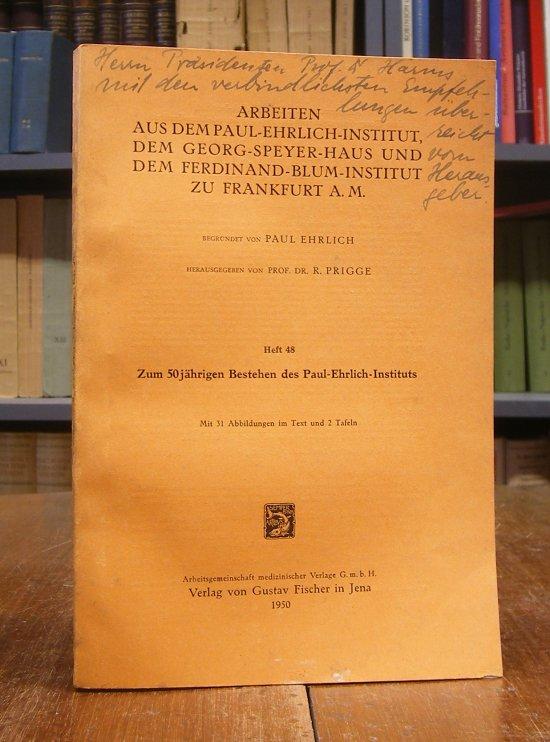 Prigge, Richard (Hg.): Zum 50jährigen Bestehen des Paul-Ehrlich-Instituts. Mit 31 Abbildungen im Text und 2 Tafeln.