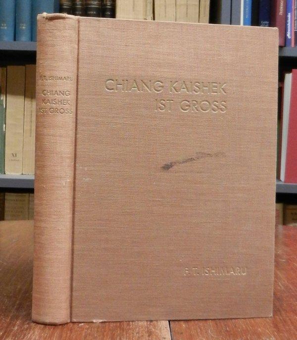 Ishimaru, F. T.: Chiang Kaishek ist gross. Deutsche Übertragung von P. F. Tao. Mit 55 Abbildungen, 2 Faksimiles, 2 Karten, 3 Skizzen. Hg.: Cheng Chung-Verlag, Hankow-Shanghai.
