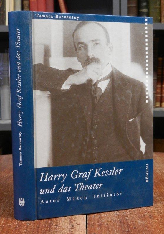 Kessler, Harry Graf - Barzantny, Tamara: Harry Graf Kessler und das Theater. Autor, Mäzen, Initiator 1900 - 1933.