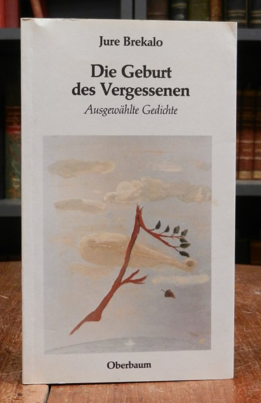Brekalo, Jure: Die Geburt des Vergessenen. Ausgewählte Gedichte. Aus dem Kroatischen übersetzt von Goran Mihaljevic. Illustrationen von Ulrich Thiel. 0
