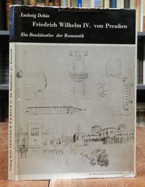 Dehio, Ludwig: Friedrich Wilhelm IV. von Preußen. Ein Baukünstler der Romantik. Mit 84 Abbildungen.