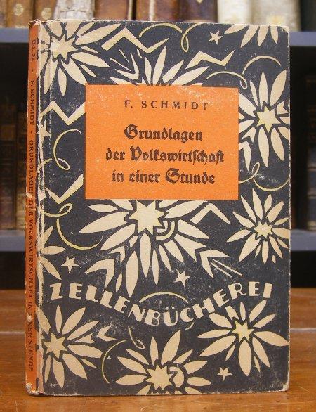 Schmidt, F. (d.i. Fritz): Grundlagen der Volkswirtschaft in einer Stunde. Ein Buch über die Wirtschaftskräfte und ihr Gleichgewicht.