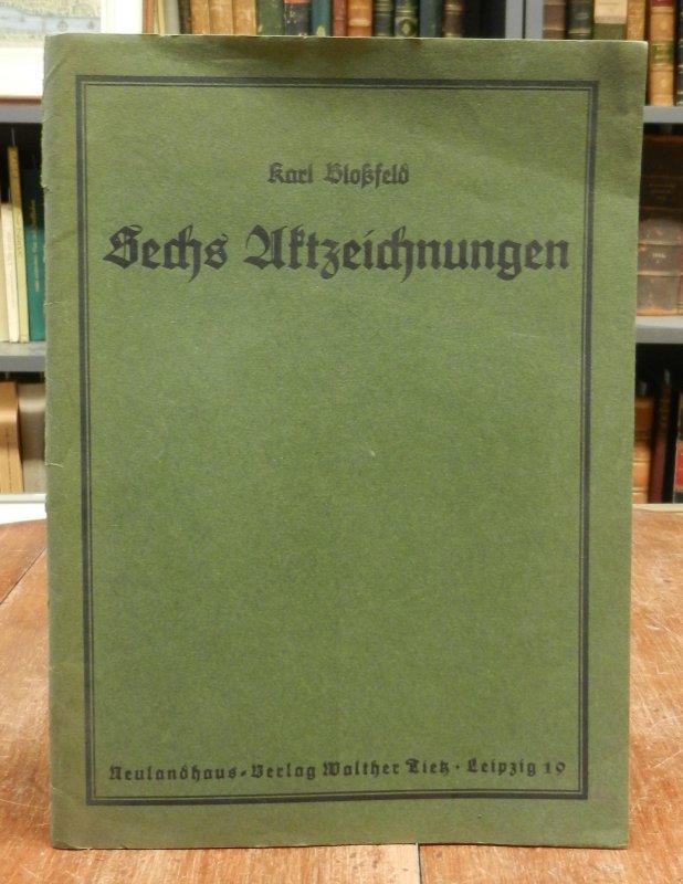 Bloßfeld, Karl: Sechs Aktzeichnungen. 6 orig. Lithographien nach Federzeichnungen: Hüter des Tales / Blühen / Der Schatten / Klage / Es waren zwei Königskinder / Abend.