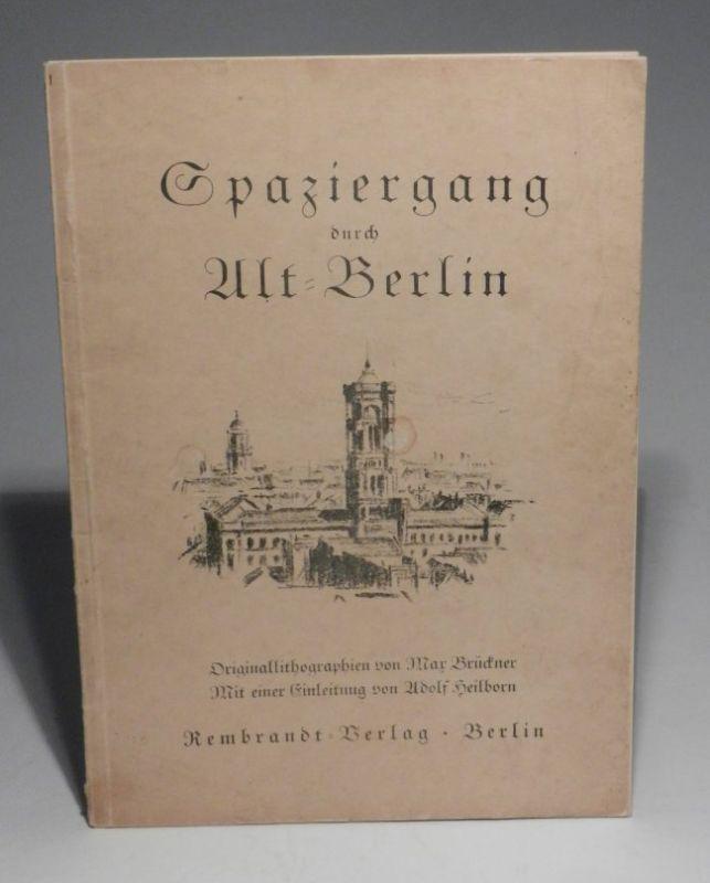 Brückner, Max / Adolf Heilbron: Spaziergang durch Alt-Berlin. Originallithographien von Max Brückner. Mit einer Einleitung von Adolf Heilborn.