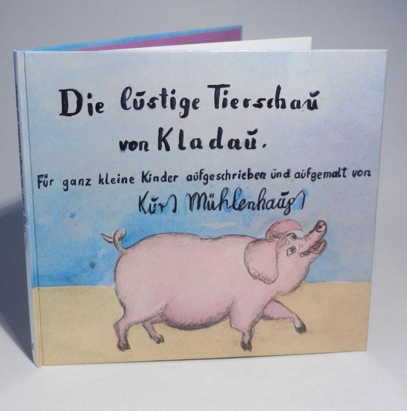Mühlenhaupt, Kurt: Die lustige Tierschau von Kladau. Für ganz kleine Kinder aufgeschrieben und aufgemalt von K. Mühlenhaupt. Mit ganzseitigen farbigen Abb.