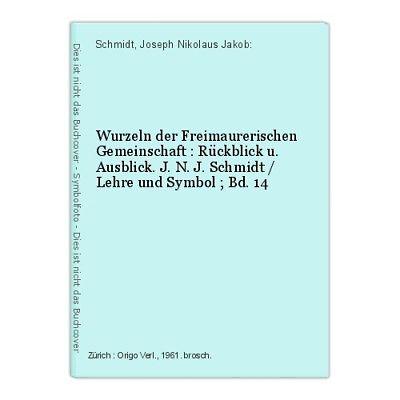 Wurzeln der Freimaurerischen Gemeinschaft : Rückblick u. Ausblick. J. N. J. Schm
