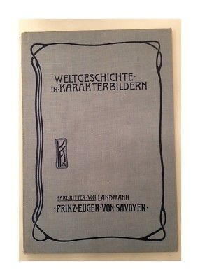 Prinz Eugen von Savoyen Weltgeschichte in Karakterbildern mit 103 Abbildungen La