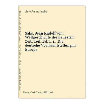 Salis, Jean Rudolf von: Weltgeschichte der neuesten Zeit; Teil: Bd. 1. 1., Die d