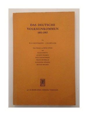 Das deutsche Volkseinkommen 1851 - 1957. Von Walther G. Hoffmann ; J. H. Müller.