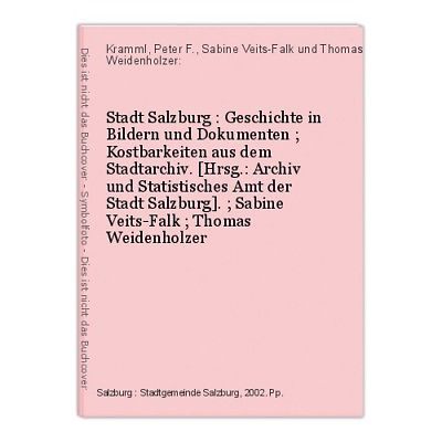 Stadt Salzburg : Geschichte in Bildern und Dokumenten ; Kostbarkeiten aus dem St