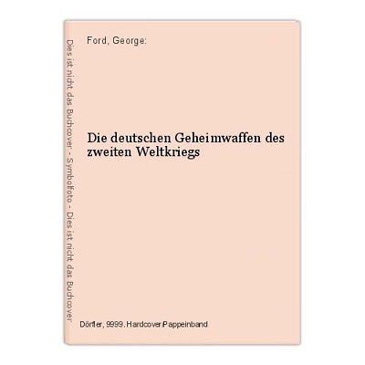 Die deutschen Geheimwaffen des zweiten Weltkriegs Ford, George:
