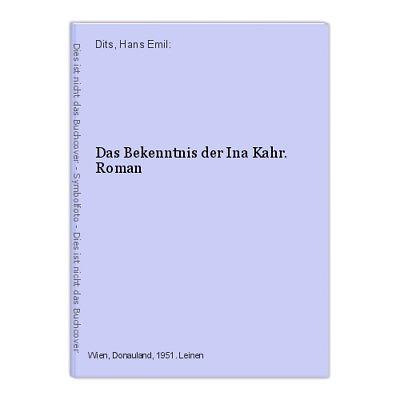 Das Bekenntnis der Ina Kahr. Roman Dits, Hans Emil:
