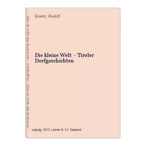 Die kleine Welt  - Tiroler Dorfgeschichten Greinz, Rudolf: