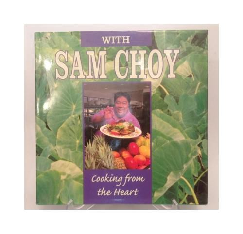 With Sam choy Cooking from the Heart Choy, Sam: