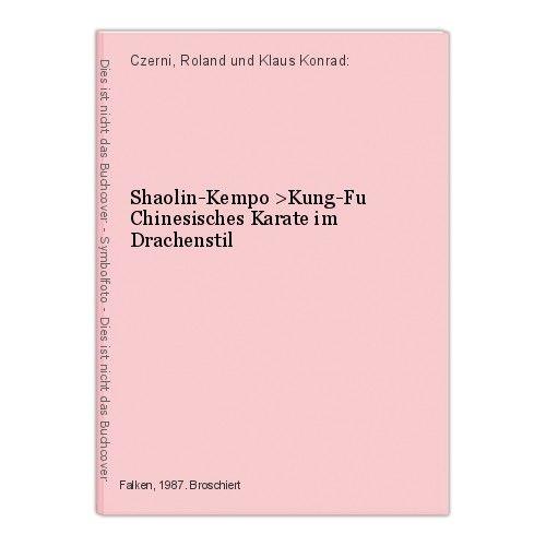 Shaolin-Kempo >Kung-Fu Chinesisches Karate im Drachenstil Czerni, Roland und Kla