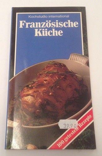 Französische Küche 100 getestete Rezepte Kochstudio International ...
