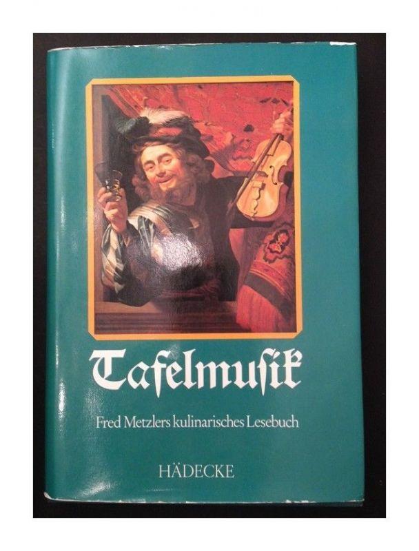 Tafelmusik : Fred Metzlers kulinar. Lesebuch Metzler, Fred [Hrsg.]: