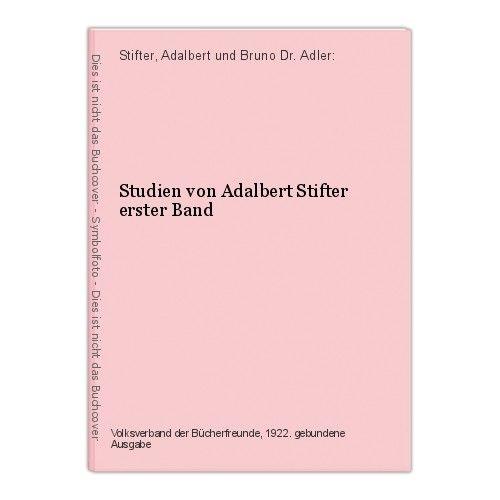Studien von Adalbert Stifter erster Band Stifter, Adalbert und Bruno Dr. Adler: