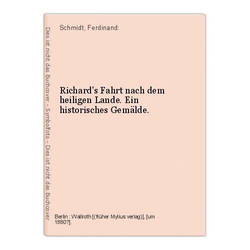 Richard's Fahrt nach dem heiligen Lande. Ein historisches Gemälde. Schmidt, Ferd