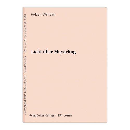 Licht über Mayerling Polzer, Wilhelm: