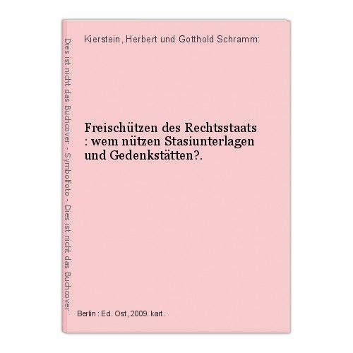 Freischützen des Rechtsstaats : wem nützen Stasiunterlagen und Gedenkstätten?. K