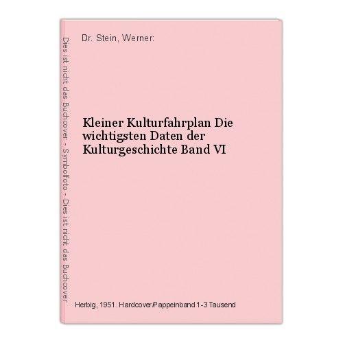 Kleiner Kulturfahrplan Die wichtigsten Daten der Kulturgeschichte Band VI Dr. St