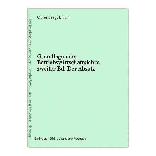 Grundlagen der Betriebswirtschaftslehre zweiter Bd. Der Absatz Gutenberg, Erich: