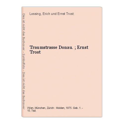 Traumstrasse Donau. ; Ernst Trost Lessing, Erich und Ernst Trost: