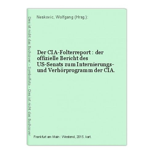 Der CIA-Folterreport : der offizielle Bericht des US-Senats zum Internierungs- u