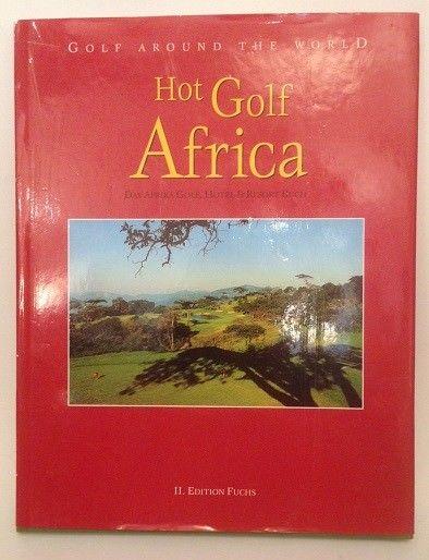 Golf around the World Hot Golf Africa Das Golf, Hotel und Resort Buch Fuchs, Oli